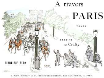 A Travers Paris - Illustrations and Original Text (in French) by Crafty. 1894
